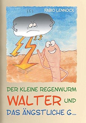 Der kleine Regenwurm Walter und ... Das ängstliche G ...: Erzählung 4