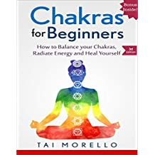 CHAKRAS: Chakras for Beginners: The Ultimate Guide to balance Your Chakras, Radiate Energy and Heal yourself (chakras for beginners, meditation, mindfulness, ... healing, healing) (English Edition)
