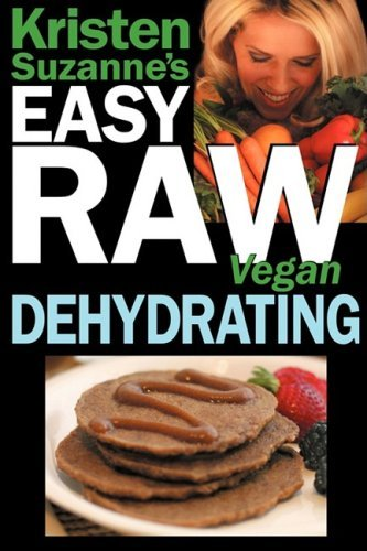 Kristen Suzanne's EASY Raw Vegan Dehydrating: Delicious & Easy Raw Food Recipes for Dehydrating Fruits, Vegetables, Nuts, Seeds, Pancakes, Crackers, Breads, Granola, Bars & Wraps by Kristen Suzanne (2009-01-26) par Kristen Suzanne