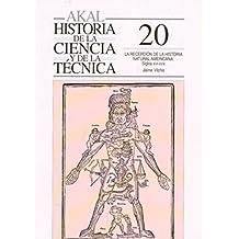 La recepción de la historia natural americana. Siglos XVI-XVIII (Historia de la ciencia y la técnica)
