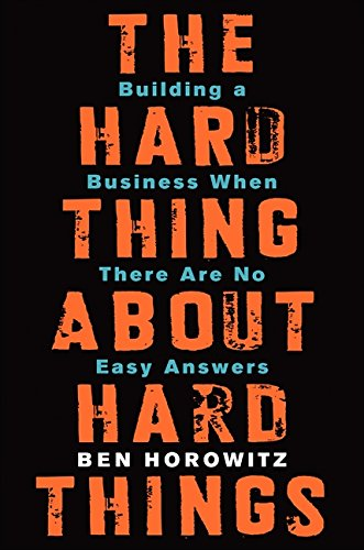 The Hard Thing About Hard Things: Building a Business When There Are No Easy Answers par Ben Horowitz