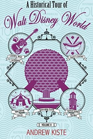 A Historical Tour of Walt Disney World: Volume