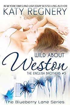 Wild about Weston: The English Brothers #5 (The Blueberry Lane Series - The English Brothers) by [Regnery, Katy]