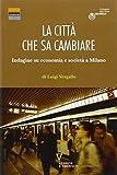 La città che sa cambiare. Indagine su economia e società a Milano
