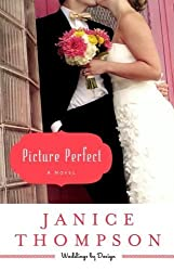 Picture Perfect: A Novel (Weddings by Design) by Thompson, Janice (2013) Paperback