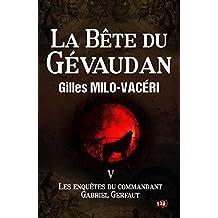 La Bête du Gévaudan: Les enquêtes du commandant Gabriel Gerfaut Tome 5