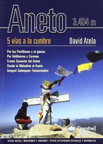 Aneto : 5 vías a la cumbre : otras rutas ; miradores y rincones ; otras actividades estivales e invernales
