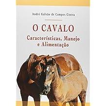 O Cavalo. Características, Manejo e Alimentação (Em Portuguese do Brasil)