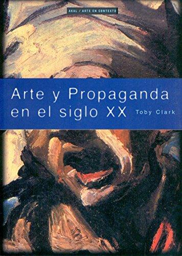 Arte y propaganda en el siglo XX (Arte en contexto) por Toby Clark