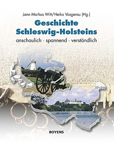 Geschichte Schleswig-Holsteins: anschaulich - spannend - verständlich