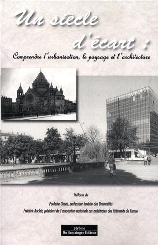 Un siècle d'écart : Comprendre l'urbanisme, le paysage et l'architecture