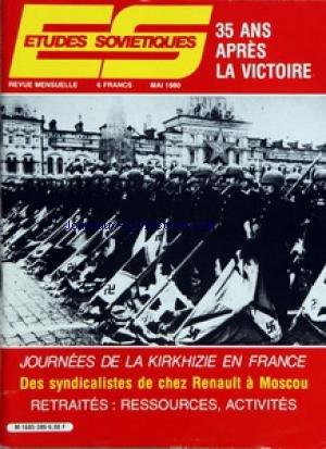 ETUDES SOVIETIQUES [No 386] du 01/05/1980 - JOURNEES DE LA KIRKHIZIE EN FRANCE - DES SYNDICALISTES DE CHEZ RENAULT A MOSCOU - RETRAITES RESSOURCES ACTIVITES - ANNIVERSAIRES - 1945-1980 - PRESERVER LA PAIX EN EUROPE - 1945 LA FIN DE L'ALLEMAGNE FASCISTE - 35 ANS APRES LA GUERRE - LA DERNIERE LETTRE - L'ENFER DE LA RUE YANOVSKAIA A LVOV - LE TRAITE DE VARSOVIE UNE ALLIANCE DEFENSIVE - IL Y A 60 ANS LE 1ER MAI - UN GENIE DE LA MUSIQUE RUSSE - LA LEGENDE CONTINUE - VIE INTERNATIONALE - LES SAVANTS