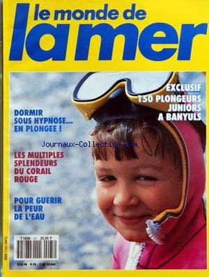MONDE DE LA MER (LE) [No 65] du 01/07/1992 - 150 PLONGEURS JUNIORS A BANYULS - DORMIR SOUS HYPNOSE - EN PLONGEE - LES MULTIPLES SPLENDEURS DU CORAIL ROUGE - POUR GUERIR LA PEUR DE L'EAU - 150 JEUNES FANS A BANYULS - COMMENT PERIT LE ROYAL KRONAN - LES CORMORANS DRESSES - AVEC LES PIEDS LOURDS DE CROZON