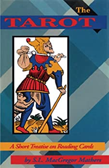 The Tarot: A Short Treatise on Reading Cards by [Mathers, S.L. Macgregor]