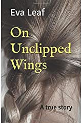 On Unclipped Wings: A true story Paperback