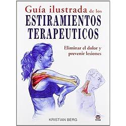 GUÍA ILUSTRADA DE LOS ESTIRAMIENTOS TERAPÉUTICOS: ELIMINAR EL DOLOR Y PREVENIR LESIONES