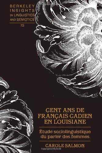Cent ans de français cadien en Louisiane: Étude sociolinguistique du parler des femmes (Berkeley Insights in Linguistics and Semiotics, Band 72) -
