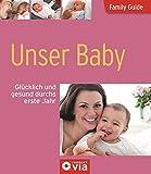 Unser Baby - Glücklich und gesund durchs erste Jahr: Family Guide - Elternratgeber