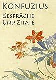 Konfuzius: Gespräche und Zitate [Mit Anmerkungen versehen] (German Edition)