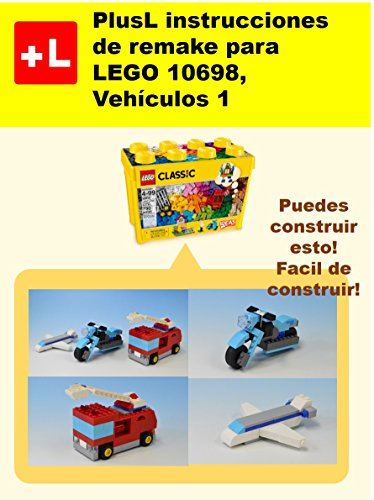 PlusL instrucciones de remake para LEGO 10698,Vehículos 1: Usted puede construir Vehículos 1 de sus propios ladrillos