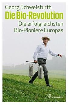 Die Bio-Revolution: Die erfolgreichsten Bio-Pioniere Europas