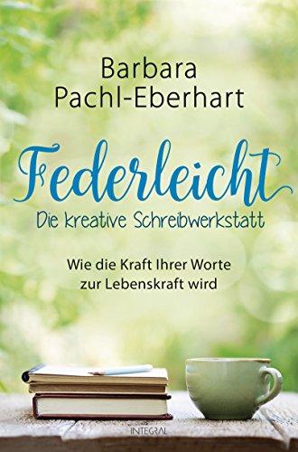 Buchseite und Rezensionen zu 'Federleicht - Die kreative Schreibwerkstatt: Wie die Kraft Ihrer Worte zur Lebenskraft wird' von Barbara Pachl-Eberhart