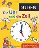 Duden - Die Uhr und die Zeit: Erste Lernschritte: Fühlen und Begreifen