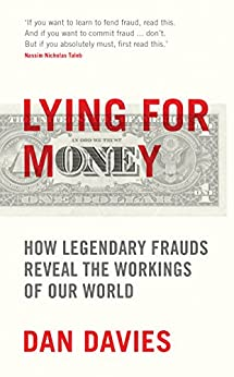 Lying for Money: How Legendary Frauds Reveal the Workings of Our World by [Davies, Dan]