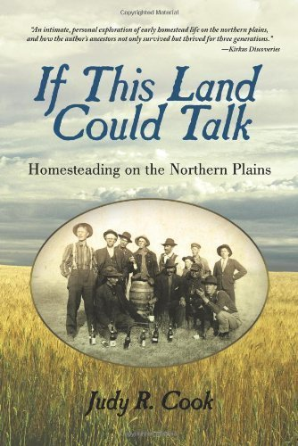 If This Land Could Talk: Homesteading on the Northern Plains by Judy R. Cook (2010-06-03)