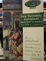 New Testament Exposition: From Text to Sermon (Biblical & Theological Classics Library) by Walter L. Liefeld (1995-06-23)