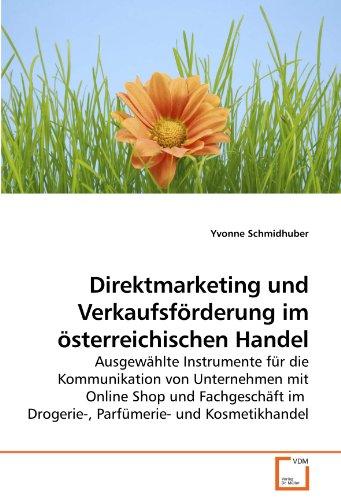 Direktmarketing und Verkaufsförderung im österreichischen Handel: Ausgewählte Instrumente für die Kommunikation von Unternehmen mit Online Shop und ... im  Drogerie-, Parfümerie- und Kosmetikhandel