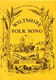 Front cover for the book Wiltshire Folk Songs by Celia Cologne