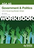 AQA AS Government & Politics Unit 2 Workbook: Governing Modern Britain