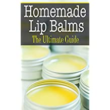 Homemade Lip Balms: The Ultimate Guide (English Edition)