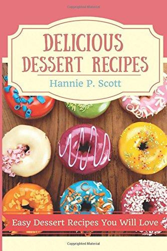 Delicious Dessert Recipes: Easy Dessert Recipes You Will Love
