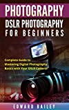 PHOTOGRAPHY: DSLR PHOTOGRAPHY FOR BEGINNERS: Complete Guide to Mastering Digital Photography Basics with Your DSLR Camera (Box Set 3 In 1) (DSLR Photography ... Beginners, Graphic Design, Adobe Photoshop)