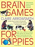 Brain Games for Puppies: Learn how to build a stong and loving bond with a puppy by p...