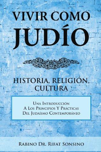 Vivir Como Judio: Historia, Religion, Cultura por Rabino Dr Rifat Sonsino