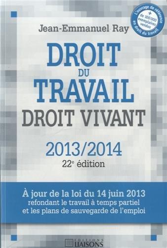 Droit du travail, droit vivant 2013/2014 par Jean-Emmanuel Ray