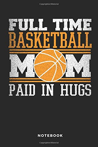 Full Time Basketball Mom Paid In Hugs Notebook: 6x9 Blank Lined Basketball Composition Notebook or Journal for Coaches and Players por iHoop Publishing