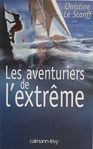 Les Aventuriers de l'extrême par Christine Le Scanff