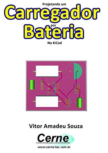 Projetando um Carregador de Bateria No KiCad (Portuguese Edition ...