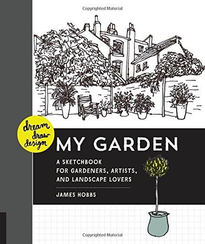 Dream, Draw, Design My Garden: A Sketchbook for Gardeners, Artists, and Landscape Lovers by James Hobbs (2015-06-01)