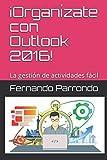 ¡Organízate con Outlook 2016!: La gestión de actividades fácil