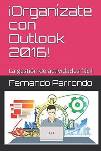 Organízate con Outlook 2016!: La gestión de actividades fácil