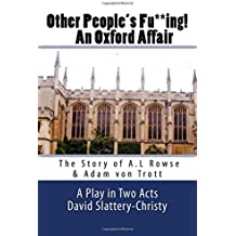 Other People's Fu**ing! An Oxford Affair: The story of A.L Rowse & Adam von Trott