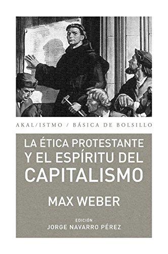 La ética protestante y el espíritu del capitalismo (Básica de Bolsillo) por Max Weber