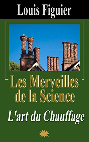 Les Merveilles de la science/L'art du Chauffage par Louis Figuier