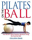 Pilates on the Ball: The World's Most Popular Workout Using the Exercise Ball