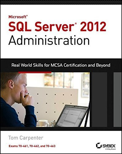 Microsoft SQL Server 2012 Administration: Real-World Skills for MCSA Certification and Beyond (Exams 70-461, 70-462, and 70-463) by Tom Carpenter (2013-06-17)